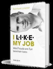 Das Buch zu L.I.KE. — I L.I.K.E.®  my job — Was Freude am Tun bewirken kann