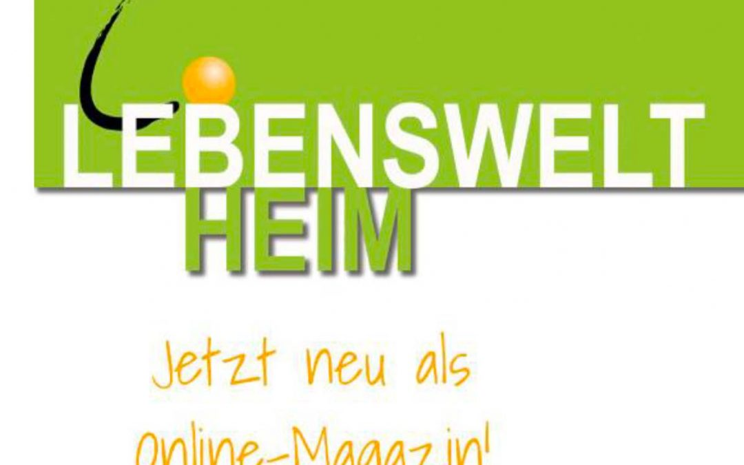 Lebenswelt Heim — Jetzt neu als Online Magazin